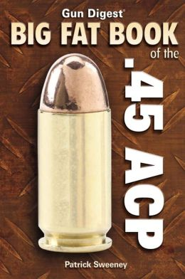 Gun Digest Big Fat Book of the .45 ACP