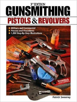 Gunsmithing: Pistols and Revolvers