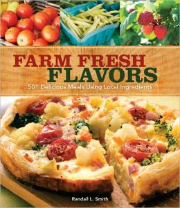 Farm Fresh Flavors: 501 Delicious Meals using Local Ingredients