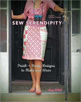 Sew Serendipity: Fresh and Pretty Designs to Make and Wear