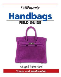 Warman's Handbags Field Guide: Values & Identification