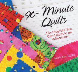 90-Minute Quilts: 25+ Projects You Can Make in an Afternoon