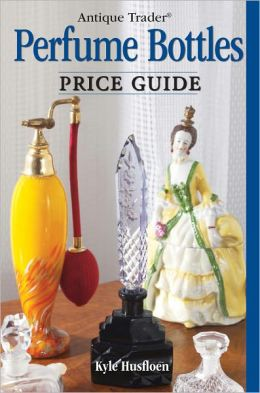 Antique Trader Perfume Bottles Price Guide (PagePerfect NOOK Book)