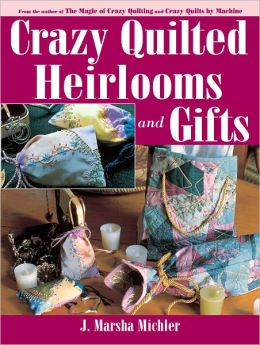 Crazy Quilted Heirlooms & Gifts (PagePerfect NOOK Book)