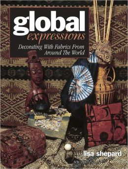 Global Expressions: Decorating With Fabrics from Around the World (PagePerfect NOOK Book)