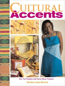 Cultural Accents: 60+ Fun Fashion and Home D?cor Projects (PagePerfect NOOK Book)