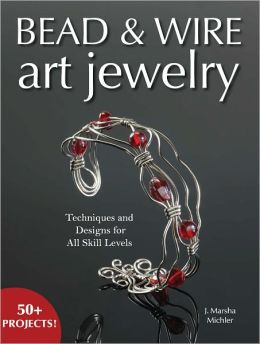 Bead & Wire Art Jewelry: Techniques & Designs for all Skill Levels (PagePerfect NOOK Book)