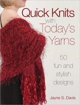 Quick Knits With Today's Yarns: 50 Fun and Stylish Designs (PagePerfect NOOK Book)