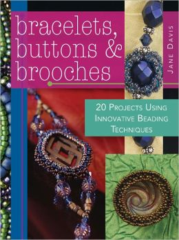 Bracelets, Buttons & Brooches: 20 Projects Using Innovative Beading Techniques (PagePerfect NOOK Book)