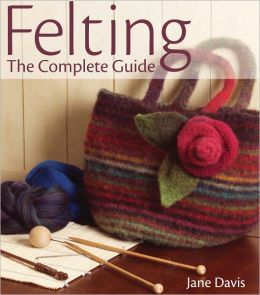 Felting - The Complete Guide (PagePerfect NOOK Book)