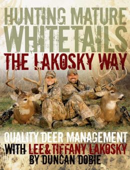 Hunting Mature Whitetails the Lakosky Way: Quality Deer Management with Lee and Tiffany Lakosky
