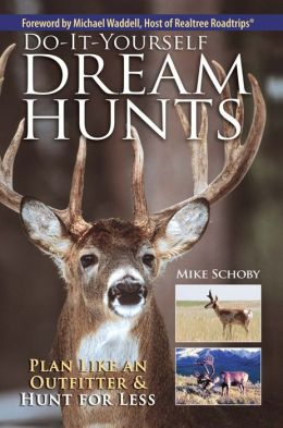 Do-It-Yourself Dream Hunts: Plan Like An Outfitter And Hunt For Less