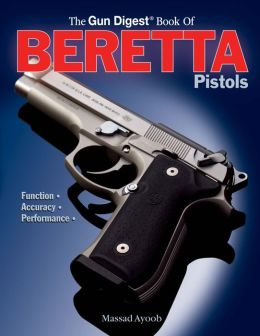 Gun Digest Book of Beretta Pistols: Function Accuracy Performance