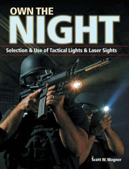 Own the Night: Selection and Use of Tactical Lights and Laser Sights