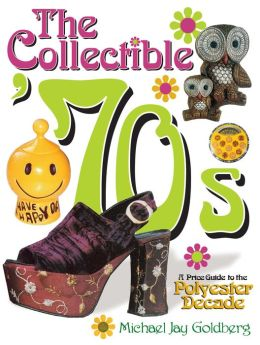 Collectible '70s: A Price Guide to the Polyster Decade