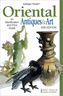 Antique Trader Oriental Antiques & Art: An Identification and Price Guide (PagePerfect NOOK Book)
