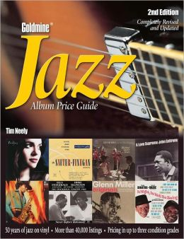 Goldmine Jazz Album Price Guide: 50 Years of Jazz on Vinyl More Than 40,000 Records Listed Pricing In Up to Three Condition Grades (PagePerfect NOOK Book)
