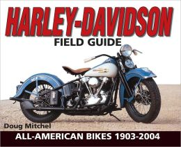 Harley-Davidson Field Guide: All-American Bikes 1903-2004 (PagePerfect NOOK Book)
