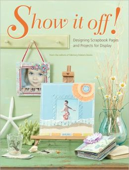 Show It Off: Scrapbook Pages And Projects To Display (PagePerfect NOOK Book)
