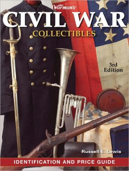 Warman's Civil War Collectibles Field Guide: Identification and Price Guide (PagePerfect NOOK Book)