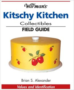 Warman's Kitschy Kitchen Collectibles Field Guide: Values and Identification (PagePerfect NOOK Book)