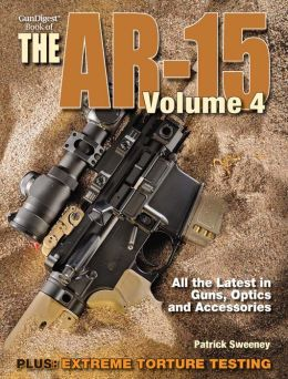 The Gun Digest Book of the AR-15, Volume IV