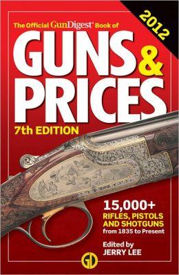 The Official Gun Digest Book of Guns & Prices 2012