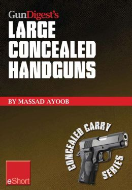 Gun Digest's Large Concealed Handguns eShort: With some thought applied to concealed holsters and wardrobe, the good guy with the larger handgun can improve survival potential and save money!