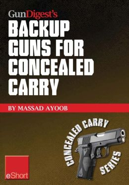 Gun Digest's Backup Guns for Concealed Carry eShort: Get the best backup gun tips and inside advice on concealed carry handguns, CCW laws & more.