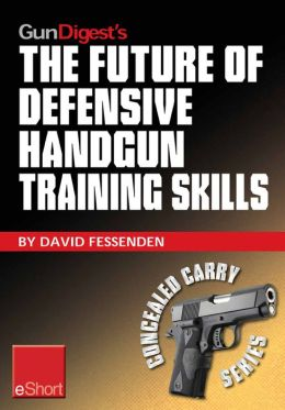 Gun Digest's The Future of Defensive Handgun Training Skills eShort: As more Americans go CCW, learn how to stay up-to-date with defensive handgun tips, combat techniques, shooting drills & firearm safety courses.