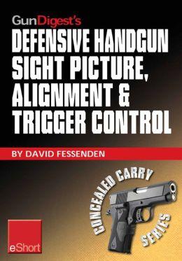 Gun Digest's Defensive Handgun Sight Picture, Alignment & Trigger Control eShort: Learn the basics of sight alignment and trigger control for more effective combat handgunning.