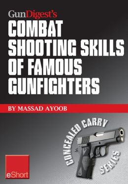 Gun Digest's Combat Shooting Skills of Famous Gunfighters eShort: Massad Ayoob discusses combat shooting & handgun skills gleaned from three famous gunfighters - Wyatt Earp, Charles Askins, Jr., and Jim Cirillo.