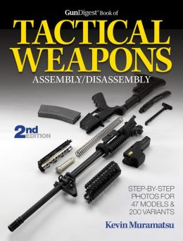 The Gun Digest Book of Tactical Weapons Assembly/Disassembly