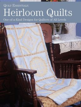 Heirloom Quilts: 10 One-of-a-Kind Designs for Quilters of All Levels