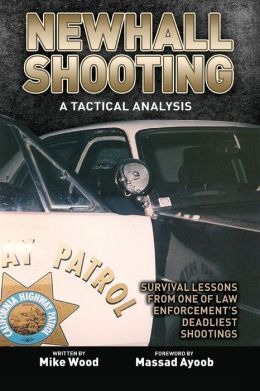 Newhall Shooting - A Tactical Analysis: An Inside Look at the Most Tragic and Influential Police Gunfight of the Modern Era