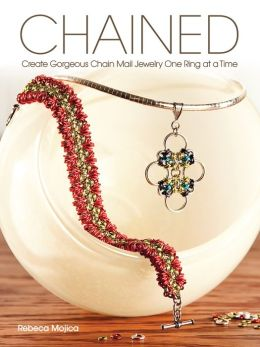 Chained: Create Gorgeous Chain Mail Jewelry One Ring at a Time [Paperback] Rebeca Mojica (Author)