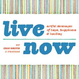 Live Now: Artful Messages of Hope, Happiness & Healing