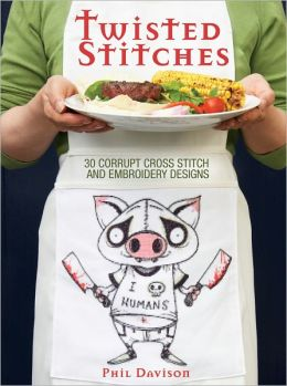 Twisted Stiches: 30 Corrupt Cross Stitch and Embroidery Designs