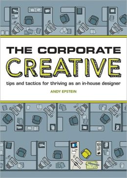 The Corporate Creative: Tips and Tactics for Thriving as an In-House Designer (PagePerfect NOOK Book)