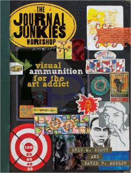 The Journal Junkies Workshop: Visual Ammunition for the Art Addict (PagePerfect NOOK Book)
