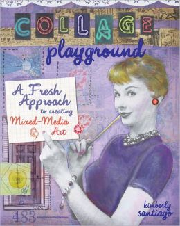 Collage Playground: A Fresh Approach to Creating Mixed-Media Art (PagePerfect NOOK Book)