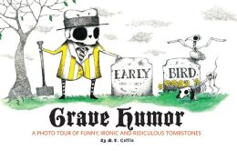 Grave Humor: Funny, Ironic, and Ridiculous Tombstones