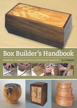 Box Builder's Handbook: Essential Techniques with 21 Step-by-Step Projects