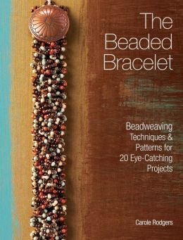 The Beaded Bracelet: Beadweaving Techniques & Patterns for 20 Eye-Catching Projects