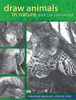 Draw Animals in Nature With Lee Hammond: Creating Wildlife, Step by Step