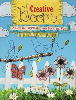 Creative Bloom: Projects and Inspiration with Fabric and Wire (PagePerfect NOOK Book)