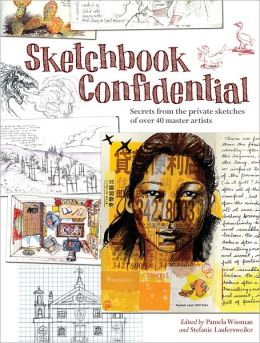 Sketchbook Confidential: Secrets from the private sketches of over 40 master artists (PagePerfect NOOK Book)