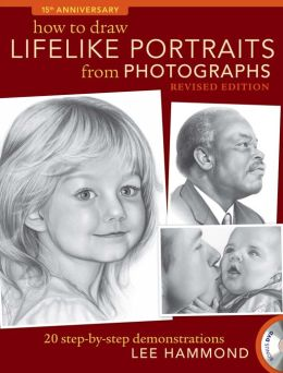 How To Draw Lifelike Portraits From Photographs - Revised: 20 step-by-step demonstrations with bonus DVD (PagePerfect NOOK Book)