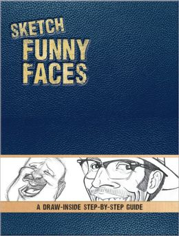 Sketch Funny Faces: A Draw-Inside Step-by-Step Sketchbook