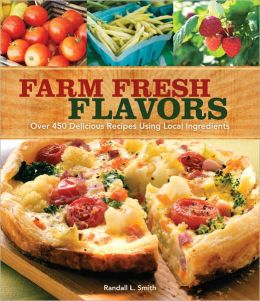Farm Fresh Flavors: 501 Delicious Meals using Local Ingredients (PagePerfect NOOK Book)